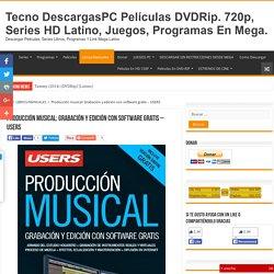 Producción musical: Grabación y edición con software gratis – USERS - Tecno DescargasPC Películas DVDRip. 720p, Series HD Latino, Juegos, Programas En Mega.
