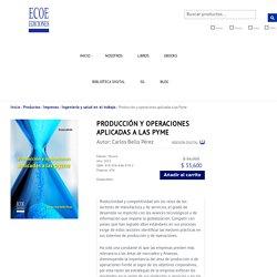 Producción y operaciones aplicadas a las Pyme – Ecoe Ediciones