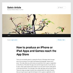 How to produce an iPhone or iPad Apps and Games reach the App Store