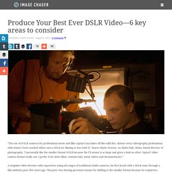 Produce Your Best Ever DSLR Video—6 key areas to consider