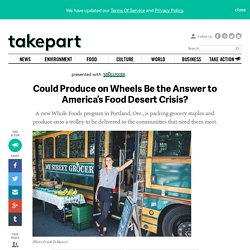 Could Produce on Wheels Be the Answer to America's Food Desert Crisis?