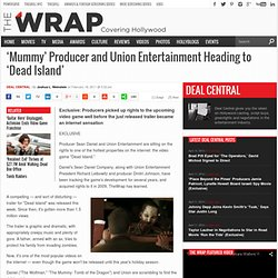 'Mummy' Producer and Union Entertainment Heading to 'Dead Island'