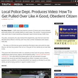 Local Police Dept. Produces Video: How To Get Pulled Over Like A Good, Obedie...