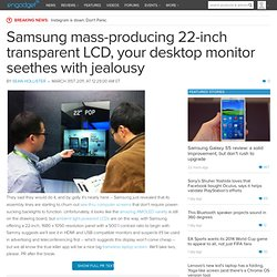 Samsung mass producing 22-inch transparent LCD, your desktop monitor seethes with jealousy