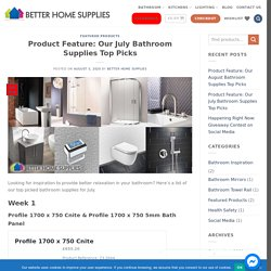 Product Feature: Our July Bathroom Supplies Top Picks