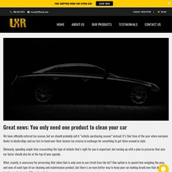 Great news: You only need one product to clean your car - LustreLab LXR
