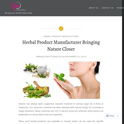 Herbal Product Manufacturer Bringing Nature Closer