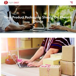 Your Product Packaging Should Do These 6 Things - npn360