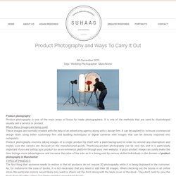 Product Photography and Ways To Carry It Out - Suhaag Photography