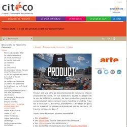 Product (Arte) : la vie des produits avant leur consommation