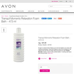 Product: Tranquil Moments Relaxation Foam Bath - 473 ml