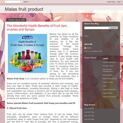 Malas fruit product: The Wonderful Health Benefits of Fruit Jam, crushes and Syrups