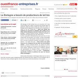 OUEST FRANCE ENTREPRISE 16/04/14 La Bretagne a besoin de producteurs de lait bio