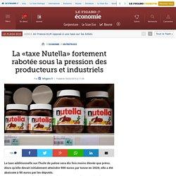 LE FIGARO 18/03/16 La «taxe Nutella» fortement rabotée sous la pression des producteurs et industriels
