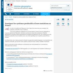 Enseigner les systèmes productifs et leurs mutations en France-Histoire-géographie-Éduscol
