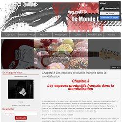Chapitre 3 Les espaces productifs français dans la mondialisation - Thème 2 - Aménager et développer le territoire français