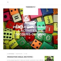 Production orale : 4 activités (de secours ou non). -