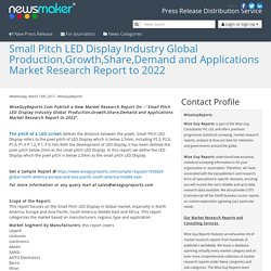 Small Pitch LED Display Industry Global Production,Growth,Share,Demand and Applications Market Research Report to 2022
