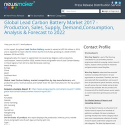 Global Lead Carbon Battery Market 2017 - Production, Sales, Supply, Demand,Consumption, Analysis & Forecast to 2022
