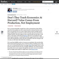 Don't They Teach Economics At Harvard? Value Comes From Production, Not Employment - Forbes