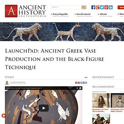 LaunchPad: Ancient Greek Vase Production and the Black-Figure Technique