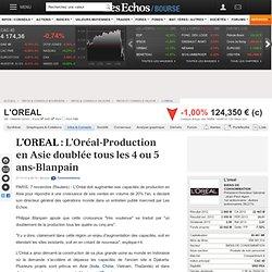 L'OREAL FR0000120321 OR : L'Oréal-Production en Asie doublée tous les 4 ou 5 ans-Blanpain, Infos / Conseils valeurs