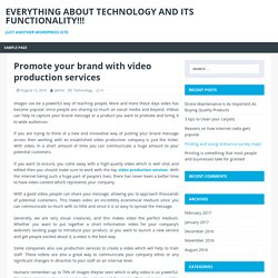 Promote your brand with video production services – Everything About Technology and its Functionality!!!