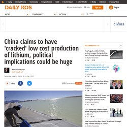 China claims to have 'cracked' low cost production of lithium, political implications could be huge