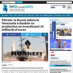 Pétrole: la Russie aidera le Venezuela à doubler sa production en investissant 14 milliards d'euros