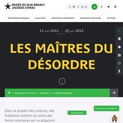 Production - musée du quai Branly - Jacques Chirac - Les Maîtres du désordre