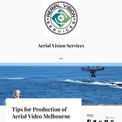 Tips for Production of Aerial Videos