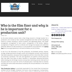 Who is the film fixer and why is he is important for a production unit? - octopusfilms