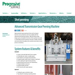 High production gear peening of auto and truck gears - Shot Peening Systems - Progressive Surface