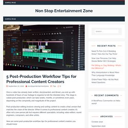 5 Post-Production Workflow Tips for Professional Content Creators