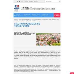 Logement : vers une production au plus près des besoins des territoires. Le portail de la modernisation de l'action publique. www.modernisation.gouv.fr