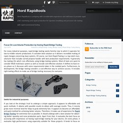 Focus On Low Volume Production by Having Rapid Bridge Tooling - Hord Rapidtools