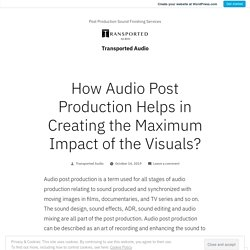 How Audio Post Production Helps in Creating the Maximum Impact of the Visuals? – Transported Audio