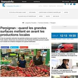 FRANCE 3 LANGUEDOC ROUSSILLON 13/07/14 Perpignan : quand les grandes surfaces mettent en avant les productions locales