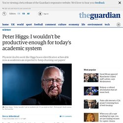Peter Higgs: I wouldn't be productive enough for today's academic system
