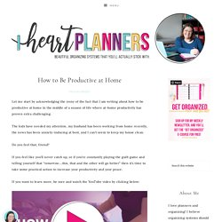 How to Be Productive at Home - I Heart Planners