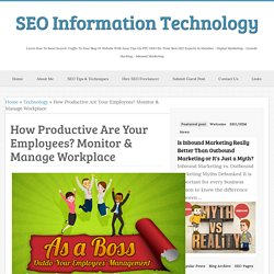 How Productive Are Your Employees? Monitor & Manage Workplace - SEO Information Technology