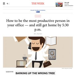 How to be the most productive person in your office — and still get home by 5:30 p.m.