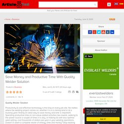 Save Money and Productive Time With Quality Welder Solution
