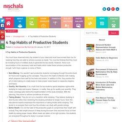 4 Top Habits of Productive Students - Nischal's Blog