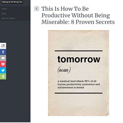 This Is How To Be Productive Without Being Miserable: 8 Proven Secrets