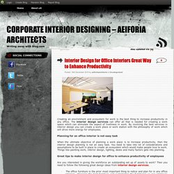 Interior Design for Office Interiors Great Way to Enhance Productivity