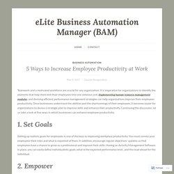 5 Ways to Increase Employee Productivity at Work – eLite Business Automation Manager (BAM)