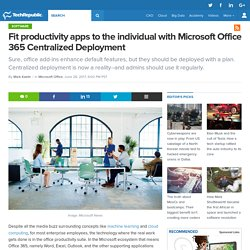 Fit productivity apps to the individual with Microsoft Office 365 Centralized Deployment