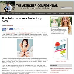 How To Increase Your Productivity 500% Altucher Confidential