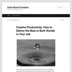 Creative Productivity: How to Deliver the Best of Both Worlds in Your Job - Chris Burch CreativeChris Burch Creative